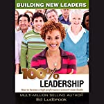 100% Leadership: Building New Leaders | Ed Ludbrook