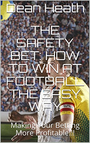 The Safety Bet: How to Win at Football the Easy Way: Making Your Betting More Profitable!!!