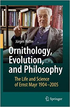 Book Ornithology, Evolution, and Philosophy: The Life and Science of Ernst Mayr 1904-2005