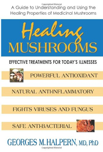 - Healing Mushrooms: Effective Treatments for Today's Illnesses