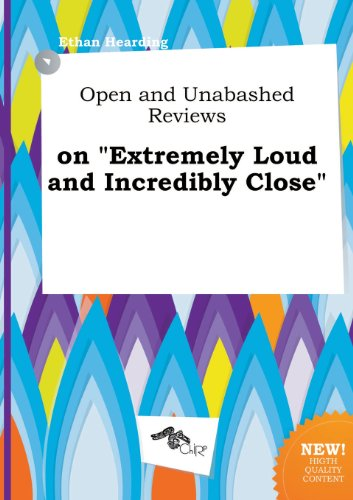 Open and Unabashed Reviews on Extremely Loud and Incredibly Close