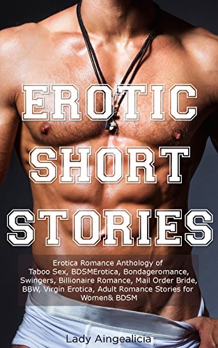 Erotic Short Stories: Erotica Romance Anthology of Taboo Sex, BDSMErotica, Bondageromance, Swingers, Billionaire Romance, Mail Order Bride, BBW, Virgin Erotica, Adult Romance Stories for Women & BDSM