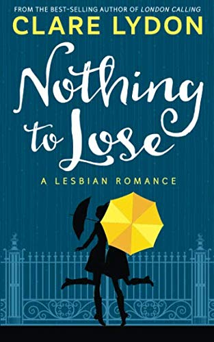 Nothing To Lose: A Lesbian Romance by CreateSpace Independent Publishing Platform