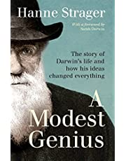 A Modest Genius: The story of Darwin's Life and how his ideas changed everything
