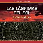 Las lágrimas del sol [Tears of the Sun] | José María Merino