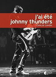 J'ai été Johnny Thunders par Carlos Zanon