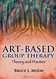 Art-Based Group Therapy : Theory and Practice, Moon, Bruce L., 0398079617