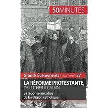 La Réforme protestante, de Luther à Calvin: La réponse aux abus de la religion catholique