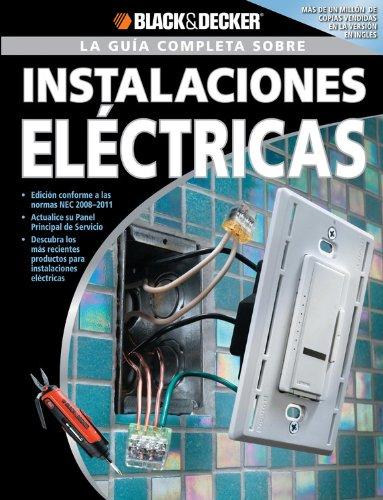 La Guia Completa sobre Instalaciones Electricas: -Edicion Conforme a las normas NEC 2008-2011 -Actualice su Panel Principal de Servicio -Descubra los ... & Decker Complete Guide) (Spanish Edition)