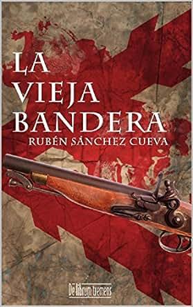 Amazon.com: La vieja bandera (Spanish Edition) eBook: Rubén ...