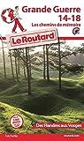 Guide du routard. Grande Guerre 14-18, les chemins de mémoire des Flandres aux Vosges par Guide du Routard
