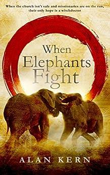 When Elephants Fight by [Kern, Alan]