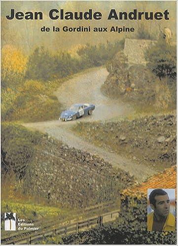 Téléchargement d\'ebooks gratuits dans le recoin Jean-Claude Andruet : La Gordini et les années Alpine PDF by Pierre Pagani,Christian Vella,Jacques Jaubert