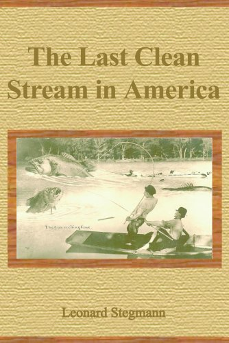 Book: The Last Clean Stream in America by Leonard Stegmann