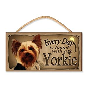 Every Day is Better with A Yorkshire Terrier (Yorkie) Wooden Dog Sign/Plaque Featuring The Art of S. Rogers 2