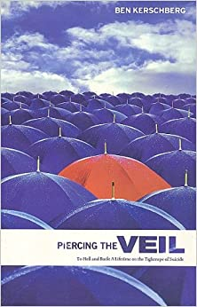 Piercing the Veil: To Hell and Back : A Lifetime on the Tightrope of Suicide