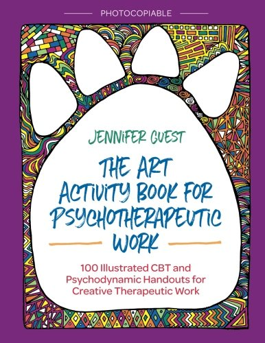 The Art Activity Book for Psychotherapeutic Work: 100 Illustrated CBT and Psychodynamic Handouts for Creative Therapeutic Work