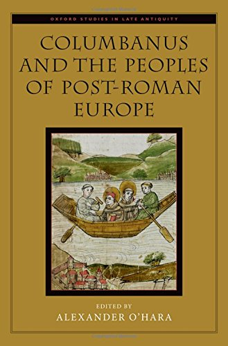 Columbanus and the Peoples of Post-Roman Europe (Oxford Studies in Late Antiquity)