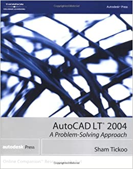 AutoCAD LT 2004: A Problem-Solving Approach: Sham Tickoo