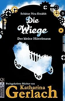 Die Wiege: Der kleine Häwelmann (Schätze Neu Erzählt 0) (German Edition) by [Gerlach, Katharina]