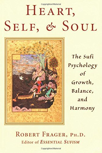 Heart, Self, and Soul: The Sufi Psychology of Growth, Balance, and Harmony by Robert Frager PhD (1999-09-01)
