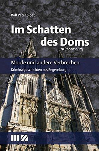 Im Schatten des Doms zu Regensburg: Morde und andere Verbrechen