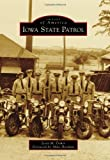 Iowa State Patrol, Scott M. Fisher and Foreword by Mike Horihan, 0738598658