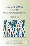 Medical Ethics in China: A Transcultural Interpretation (Biomedical Law and Ethics Library)