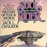 Masters of Flux & Anchor: Soul Rider, Book 3 | Jack L. Chalker