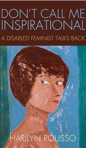 Don't Call Me Inspirational: A Disabled Feminist Talks Back pdf