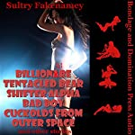 Billionaire Tentacled Bear Shifter Alpha Bad Boy Cuckolds from Outer Space and Other Stories: You Really Think It Needs a Subtitle? Okay Then. An Erotic Parody with a Bunch of Stories | Sultry Fakenamey
