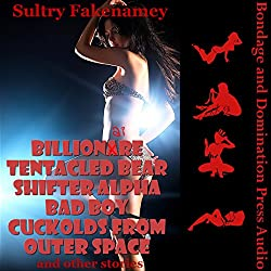 Billionaire Tentacled Bear Shifter Alpha Bad Boy Cuckolds from Outer Space and Other Stories