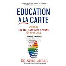 Education a la Carte: Choosing the Best Schooling Options for Your Child Audiobook by Kevin Leman Narrated by Tom Parks