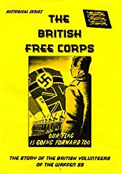 The British Free Corps: The Story of the British Volunteers of the Waffen SS