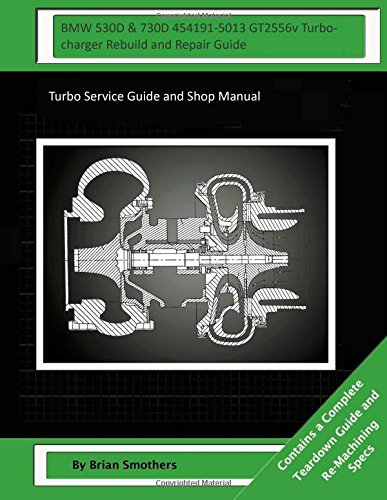 Download BMW 530D & 730D 454191-5013 GT2556v Turbocharger Rebuild and Repair Guide: Turbo Service Guide and Shop Manual pdf epub