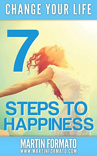 Change Your Life: 7 Steps to Happiness (English Edition)