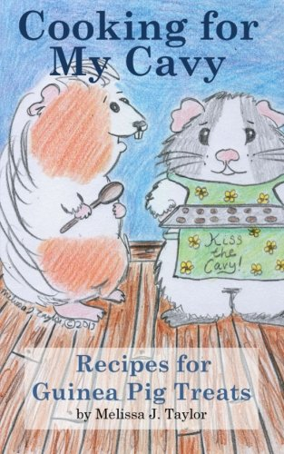 Cooking for My Cavy: Recipes for Guinea Pig Treats