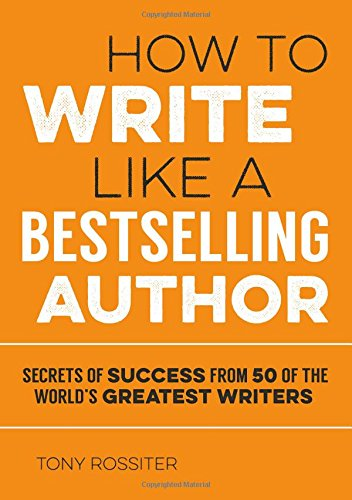 Read Online How to Write Like a Bestselling Author: Secrets of Success from 50 of the World's Greatest Writers pdf epub