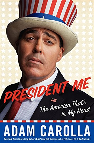 President Me: The America That's in My Head (Best Adam Carolla Podcast)