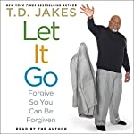Let It Go: Forgive So You Can Be Forgiven | T. D. Jakes