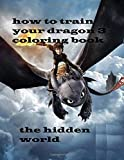 How to Train Your Dragon 3 Coloring Book: How to Train Your Dragon: The Hidden World Coloring Book With High Quality Images