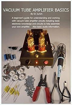 Vacuum Tube Amplifier Basics by [Jurich, EJ]