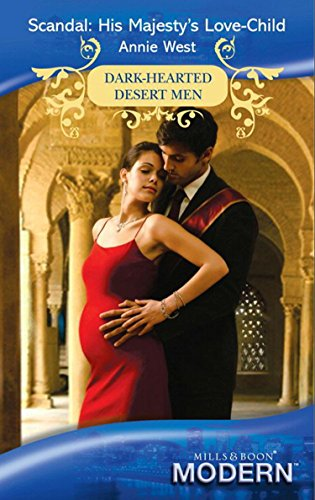 Scandal: His Majestys Love-Child (Mills & Boon Modern) (Dark-Hearted Desert Men, Book 4)