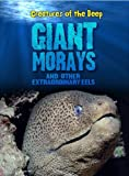 Giant Morays and Other Extraordinary Eels (Creatures of the Deep)