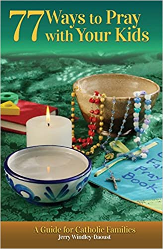 Download online 77 Ways to Pray with Your Kids (A Peanut Butter & Grace Guide for Catholic Families) (Volume 1) PDF, azw (Kindle), ePub, doc, mobi
