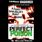 Perfect Poison: A Female Serial Killer's Deadly Medicine | M. William Phelps