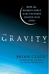 Gravity: How the Weakest Force in the Universe Shaped Our Lives Kindle Edition