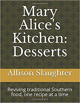 mary alices kitchen desserts reviving traditional southern food one recipe at a time