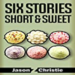 Six Stories Short & Sweet | Jason Z. Christie