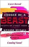 Chosen by a Beast: An Alien Breeder Romance (Hearts of Stone Book 1)